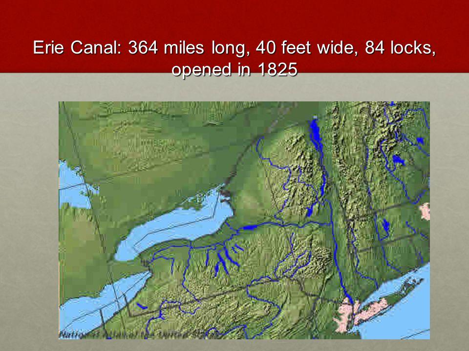 Erie Canal: 364 miles long, 40 feet wide, 84 locks, opened in 1825