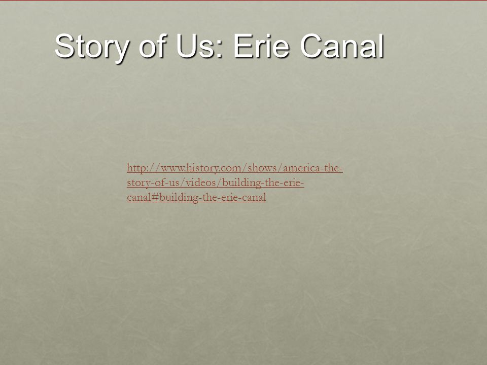Story of Us: Erie Canal http://www.history.com/shows/america-the-story-of-us/videos/building-the-erie-canal#building-the-erie-canal.