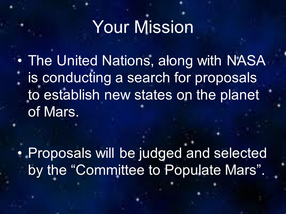 Your Mission The United Nations, along with NASA is conducting a search for proposals to establish new states on the planet of Mars.
