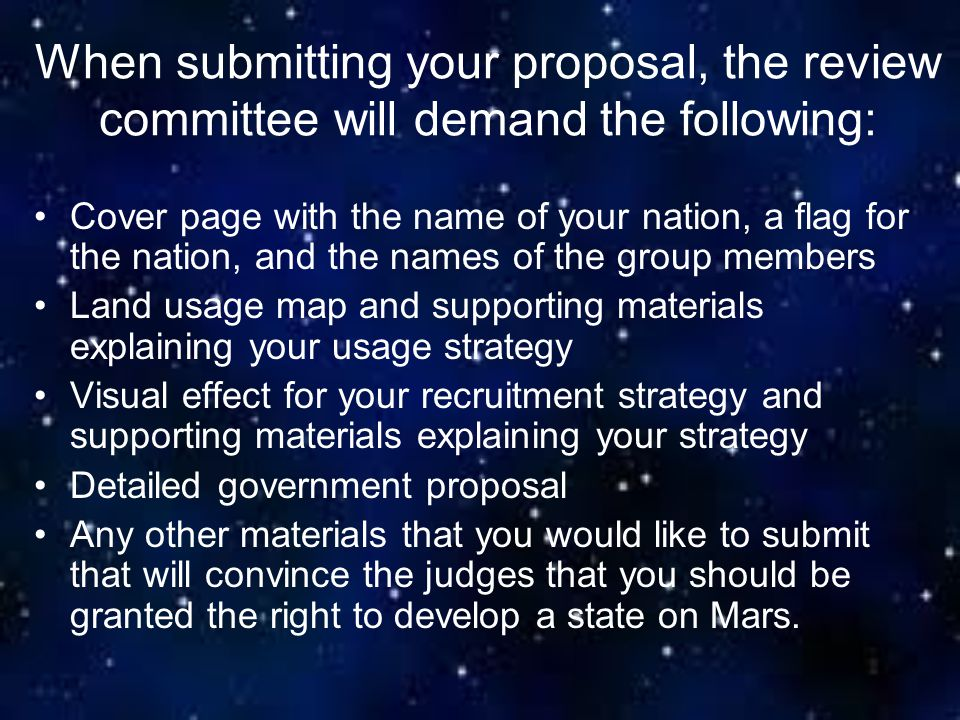 When submitting your proposal, the review committee will demand the following:
