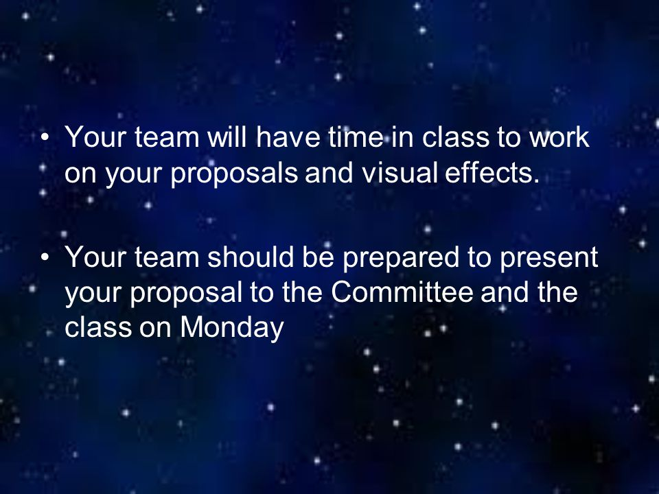 Your team will have time in class to work on your proposals and visual effects.