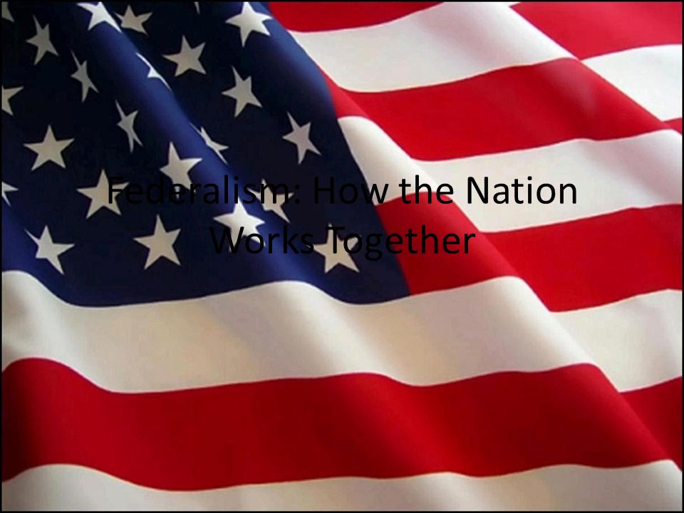 Federalism: How the Nation Works Together