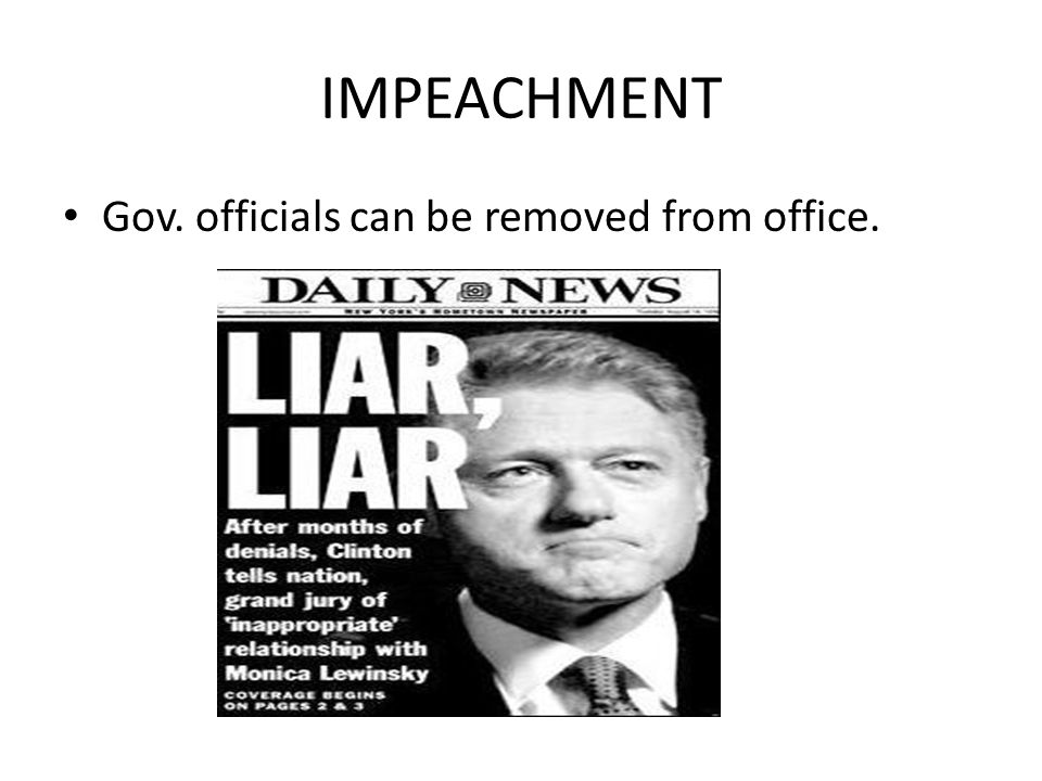 IMPEACHMENT Gov. officials can be removed from office.