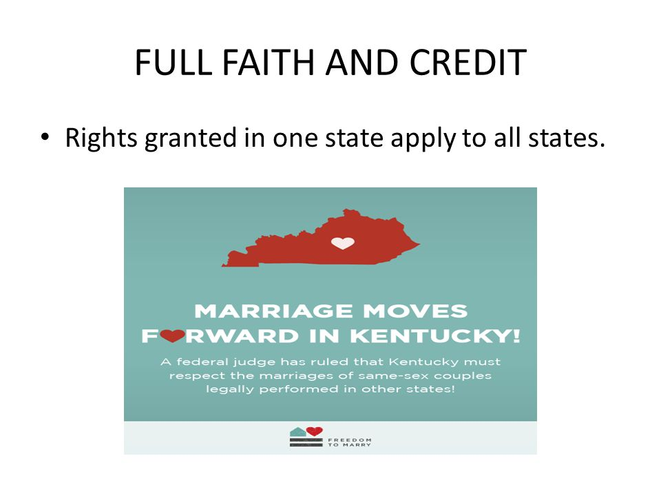 FULL FAITH AND CREDIT Rights granted in one state apply to all states.