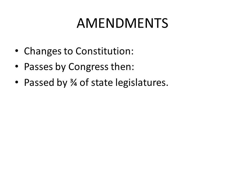 AMENDMENTS Changes to Constitution: Passes by Congress then: