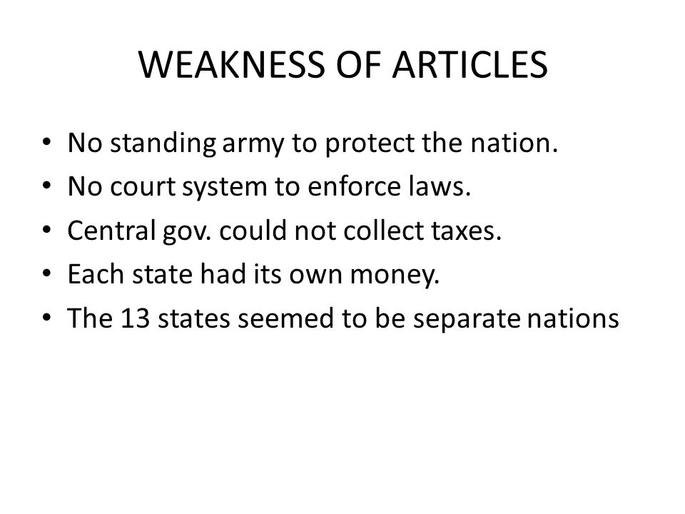 WEAKNESS OF ARTICLES No standing army to protect the nation.