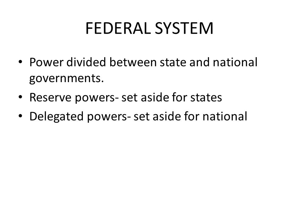 FEDERAL SYSTEM Power divided between state and national governments.