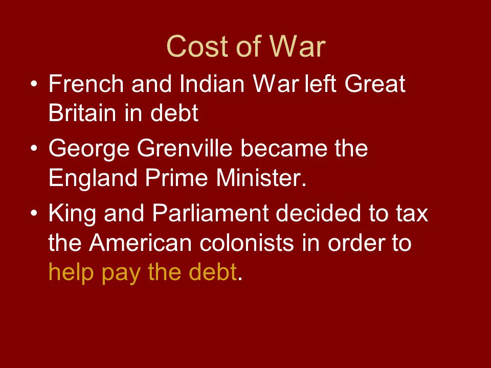 Cost of War French and Indian War left Great Britain in debt