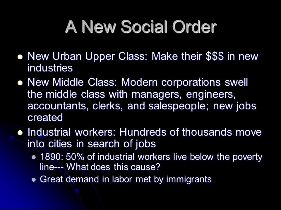 A New Social Order New Urban Upper Class: Make their $$$ in new industries.