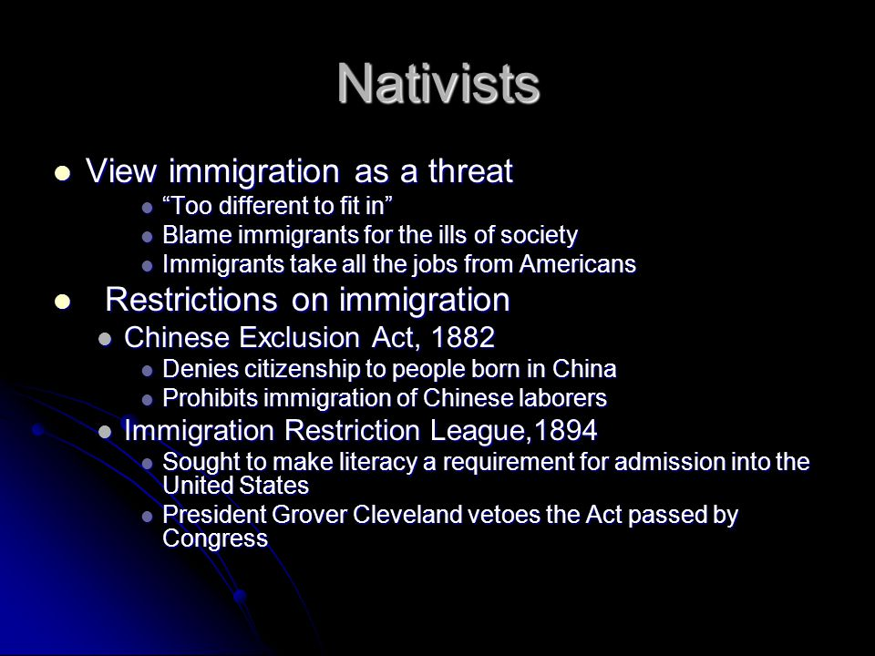 Nativists View immigration as a threat Restrictions on immigration