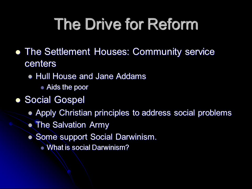The Drive for Reform The Settlement Houses: Community service centers