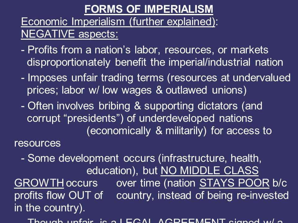FORMS OF IMPERIALISM Economic Imperialism (further explained): NEGATIVE aspects: