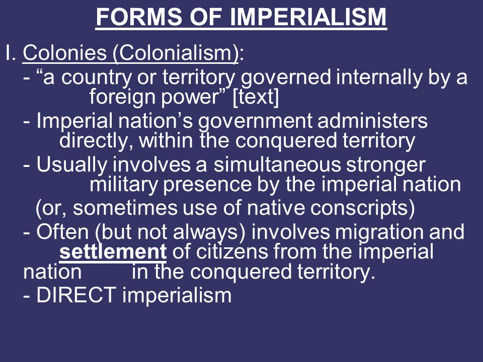 FORMS OF IMPERIALISM I. Colonies (Colonialism):