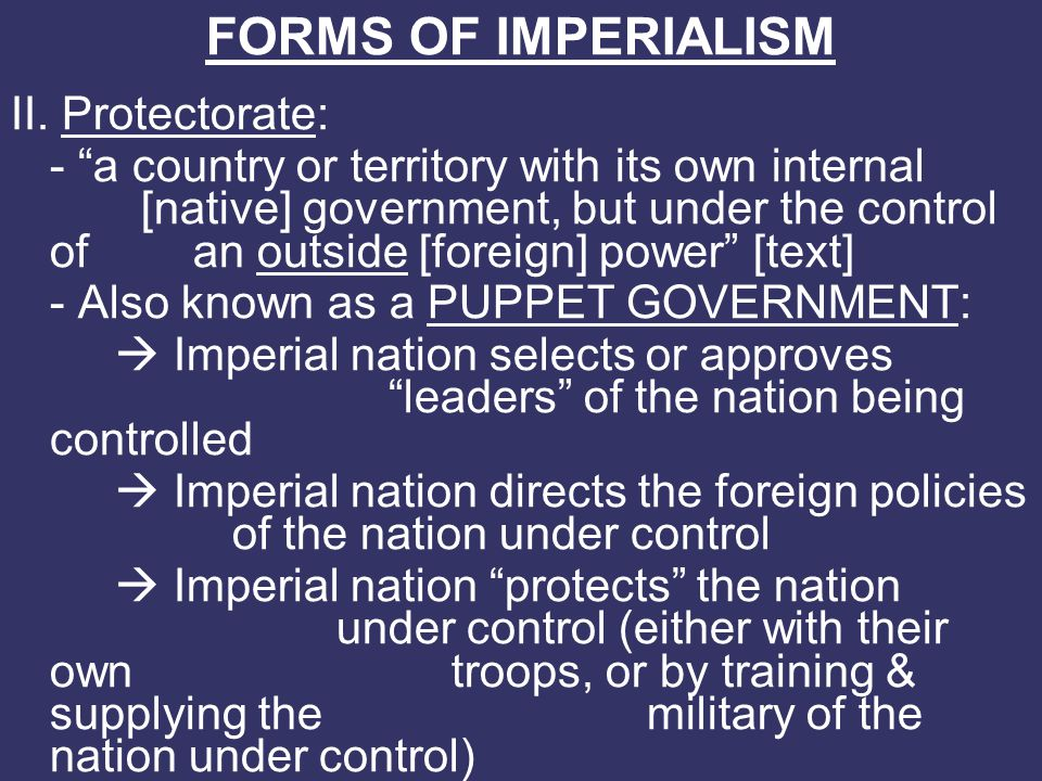 FORMS OF IMPERIALISM II. Protectorate: