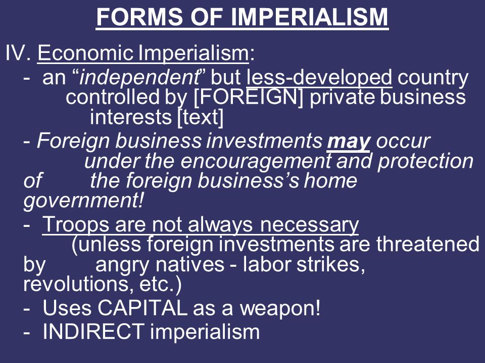 FORMS OF IMPERIALISM IV. Economic Imperialism: