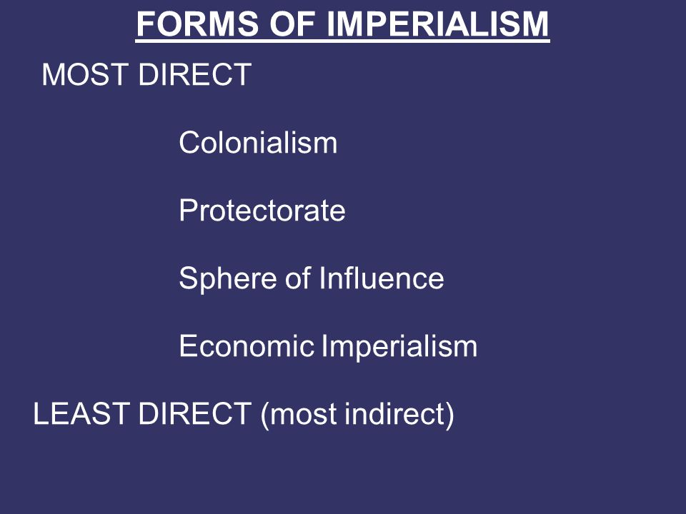 FORMS OF IMPERIALISM MOST DIRECT Colonialism Protectorate