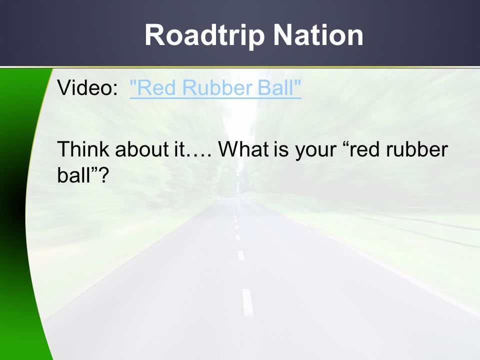Roadtrip Nation Video: Red Rubber Ball Think about it…. What is your red rubber ball