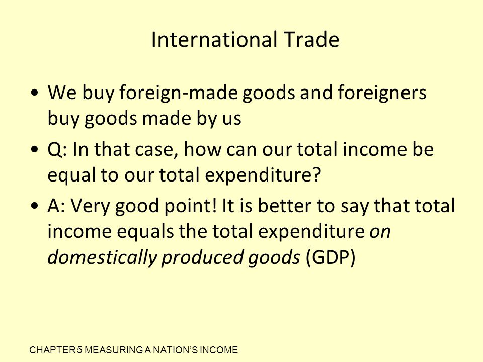 International Trade We buy foreign-made goods and foreigners buy goods made by us.