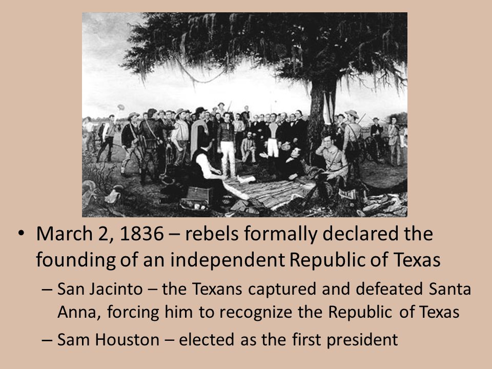 March 2, 1836 – rebels formally declared the founding of an independent Republic of Texas