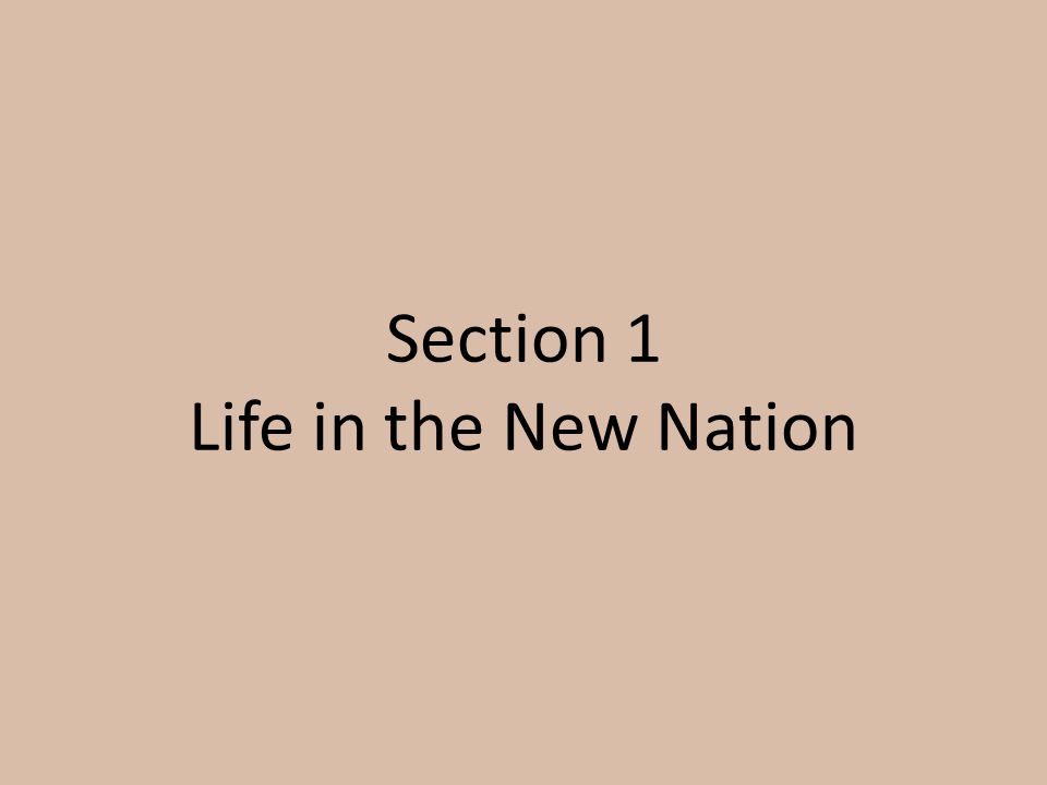 Section 1 Life in the New Nation