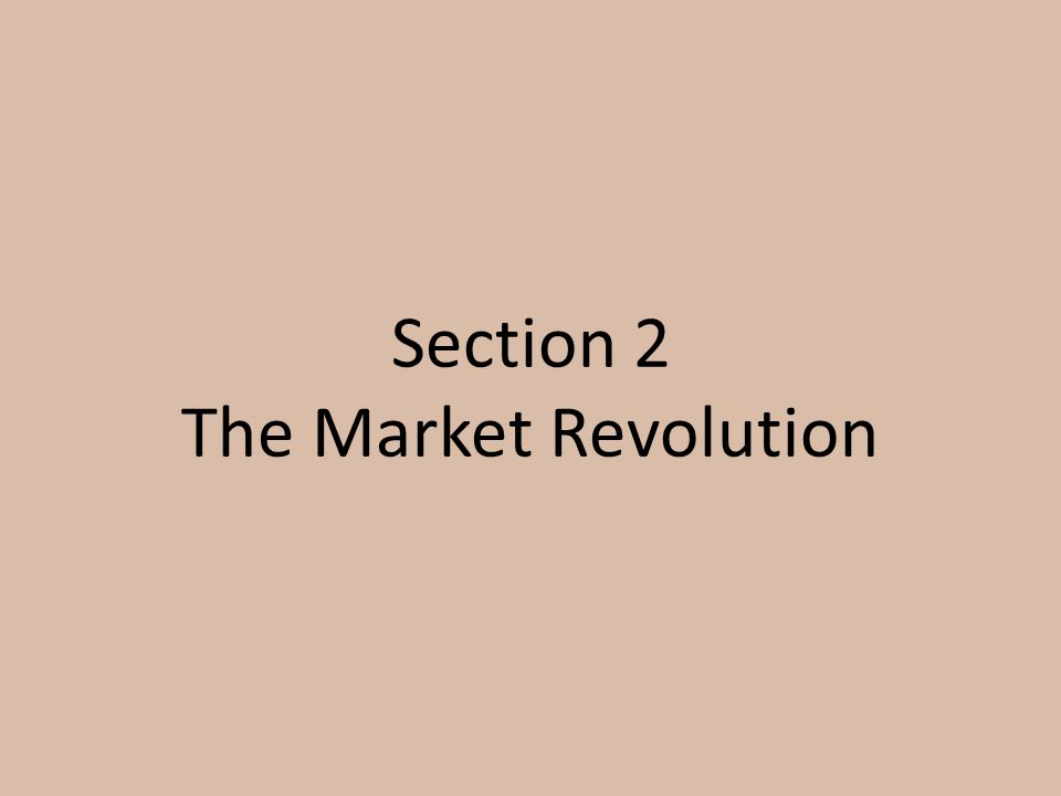Section 2 The Market Revolution