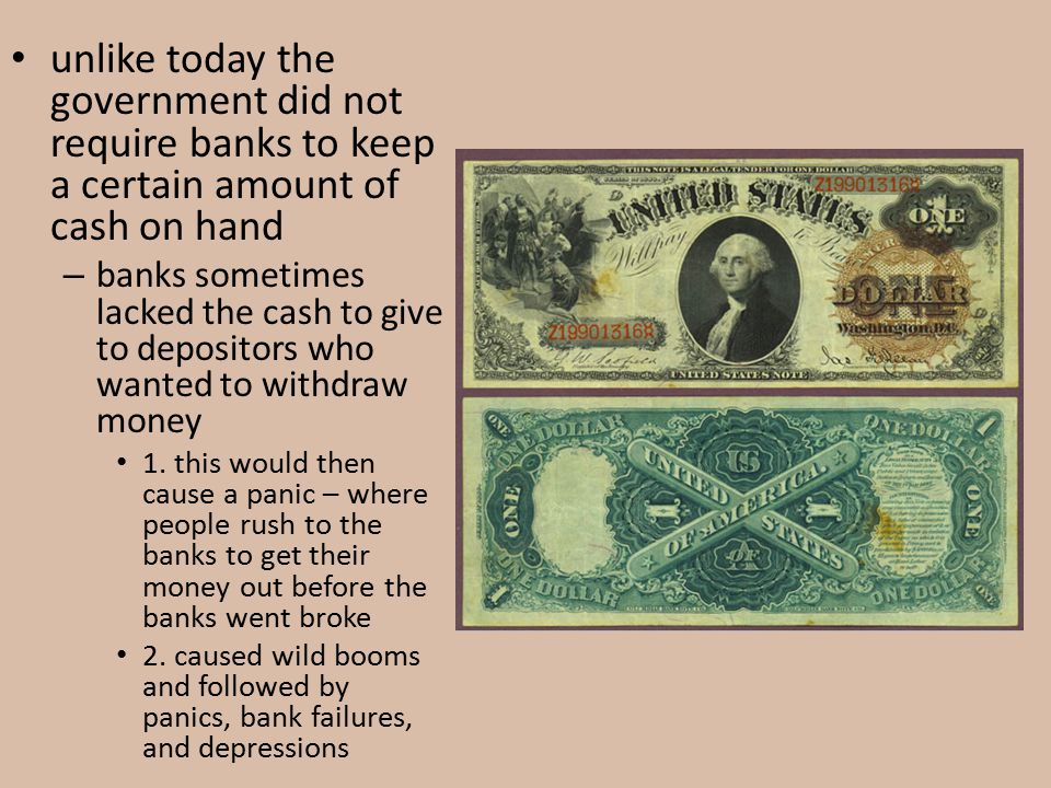 unlike today the government did not require banks to keep a certain amount of cash on hand
