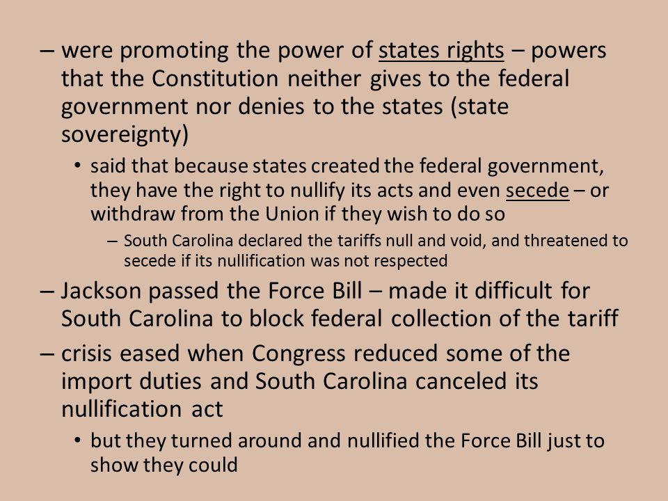 were promoting the power of states rights – powers that the Constitution neither gives to the federal government nor denies to the states (state sovereignty)