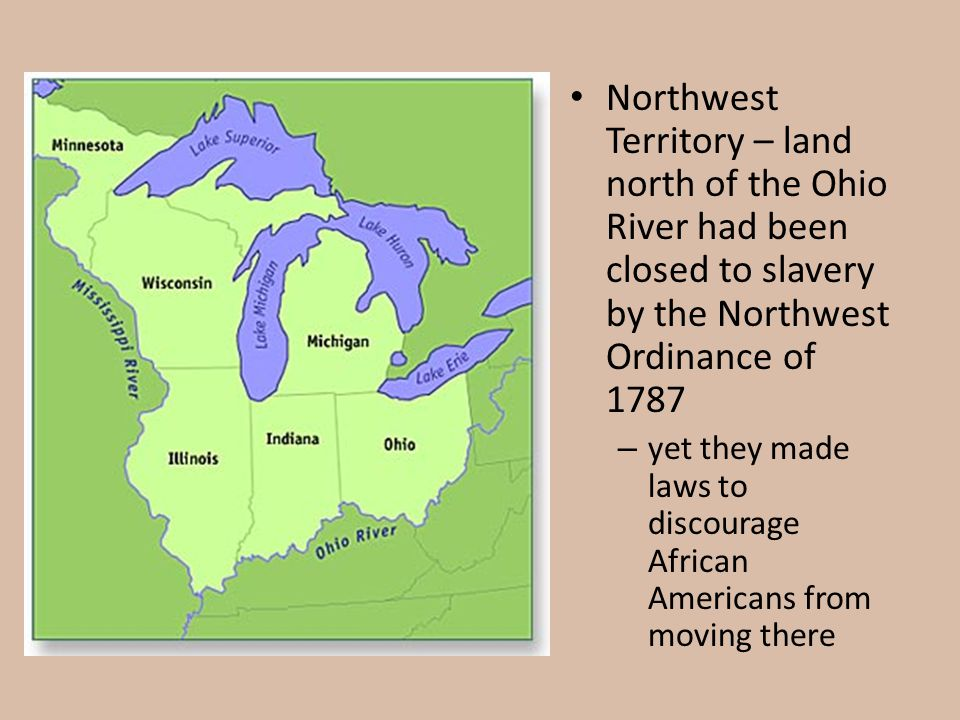 Northwest Territory – land north of the Ohio River had been closed to slavery by the Northwest Ordinance of 1787