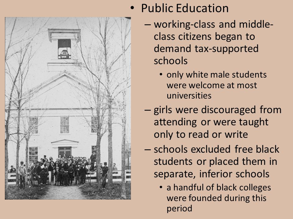 Public Education working-class and middle-class citizens began to demand tax-supported schools.
