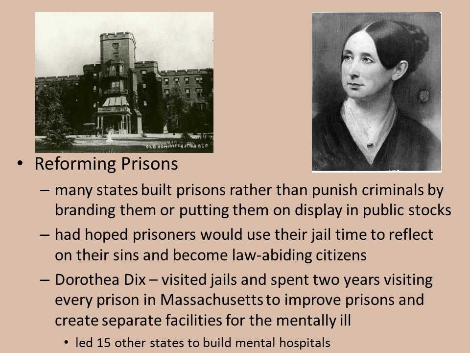 Reforming Prisons many states built prisons rather than punish criminals by branding them or putting them on display in public stocks.