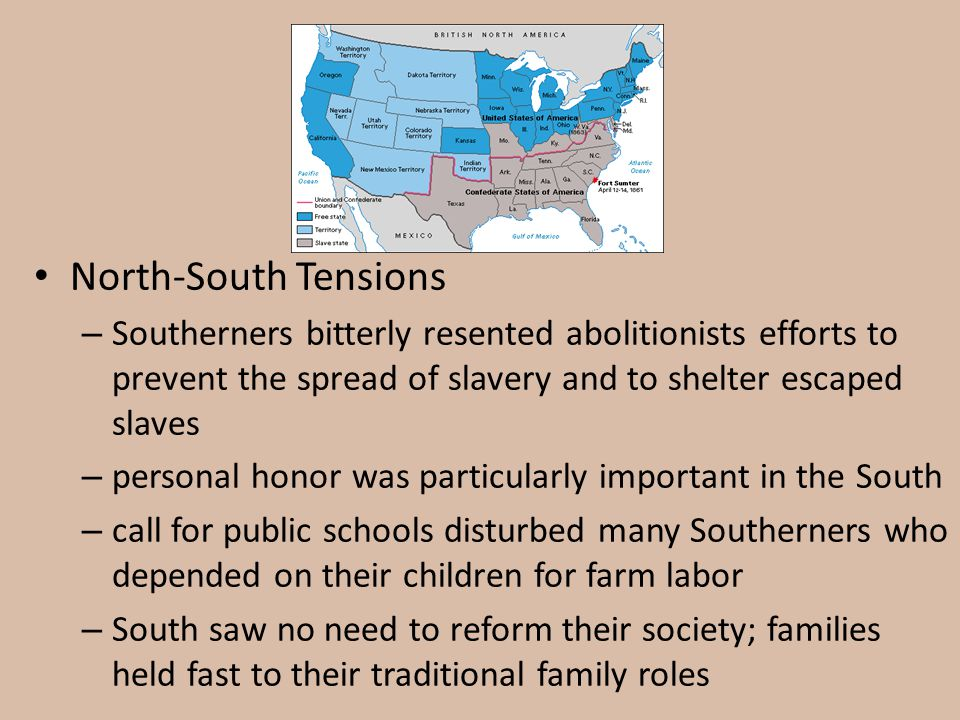 North-South Tensions Southerners bitterly resented abolitionists efforts to prevent the spread of slavery and to shelter escaped slaves.