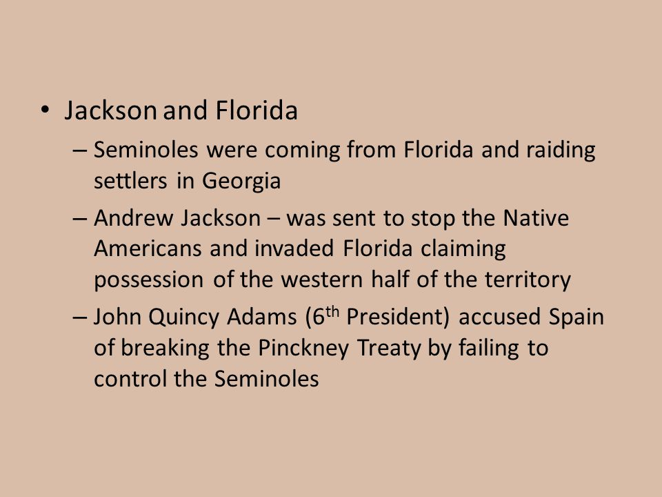 Jackson and Florida Seminoles were coming from Florida and raiding settlers in Georgia.