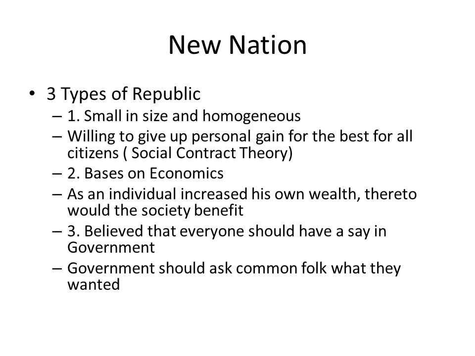 New Nation 3 Types of Republic 1. Small in size and homogeneous