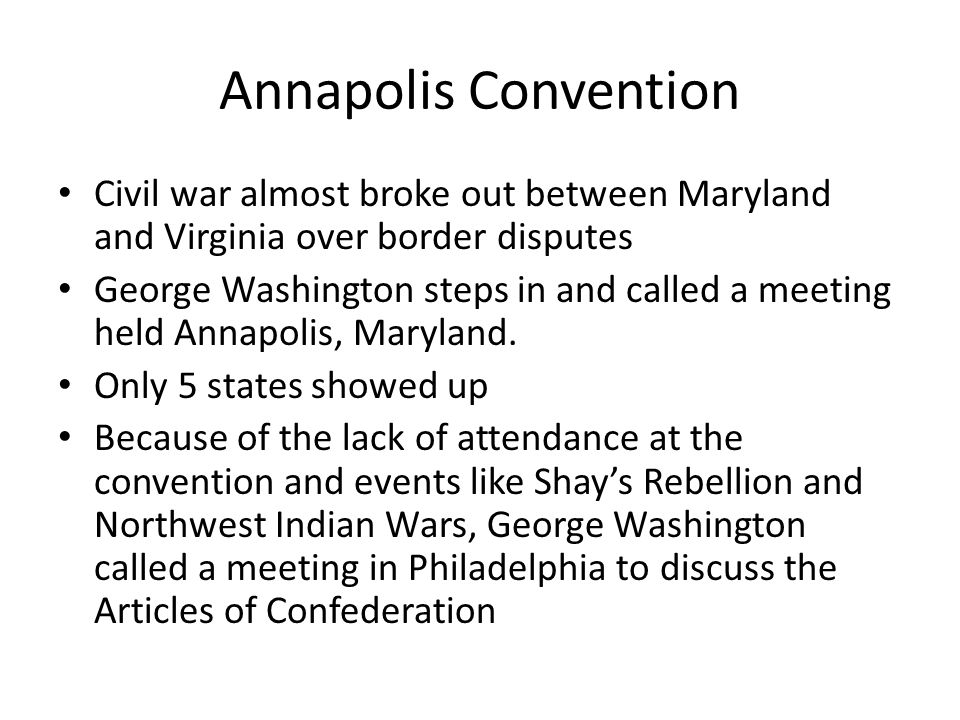 Annapolis Convention Civil war almost broke out between Maryland and Virginia over border disputes.