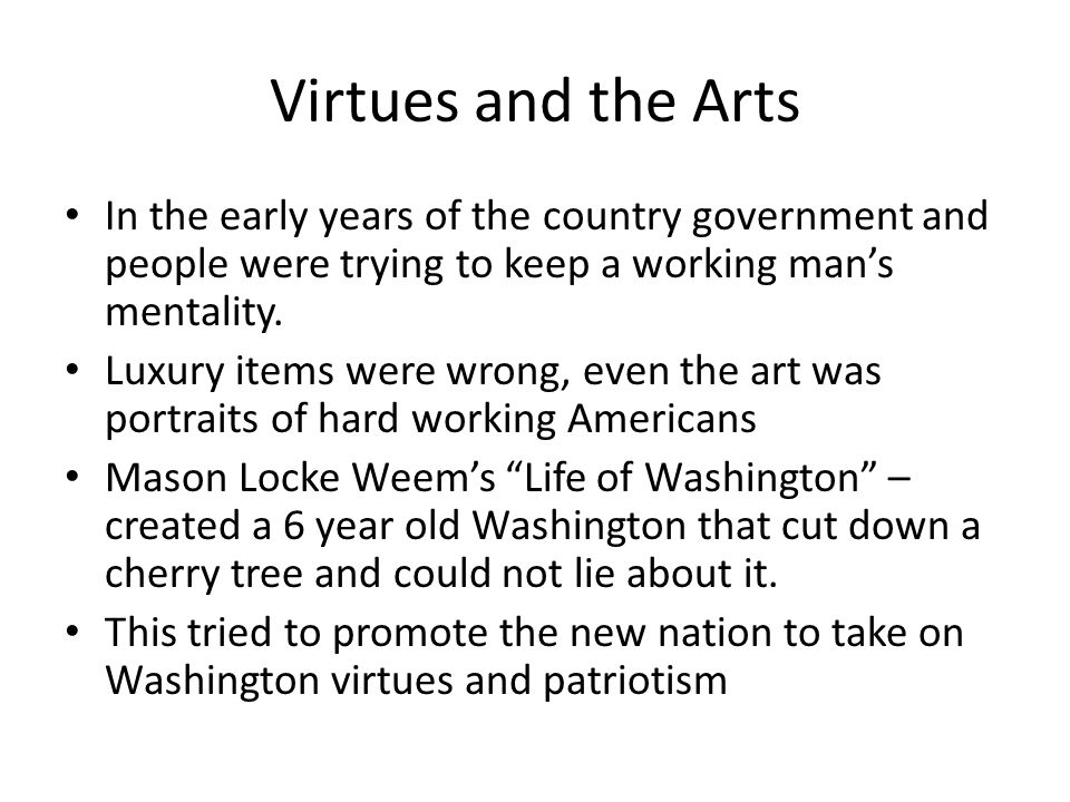 Virtues and the Arts In the early years of the country government and people were trying to keep a working man's mentality.