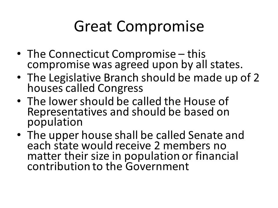 Great Compromise The Connecticut Compromise – this compromise was agreed upon by all states.