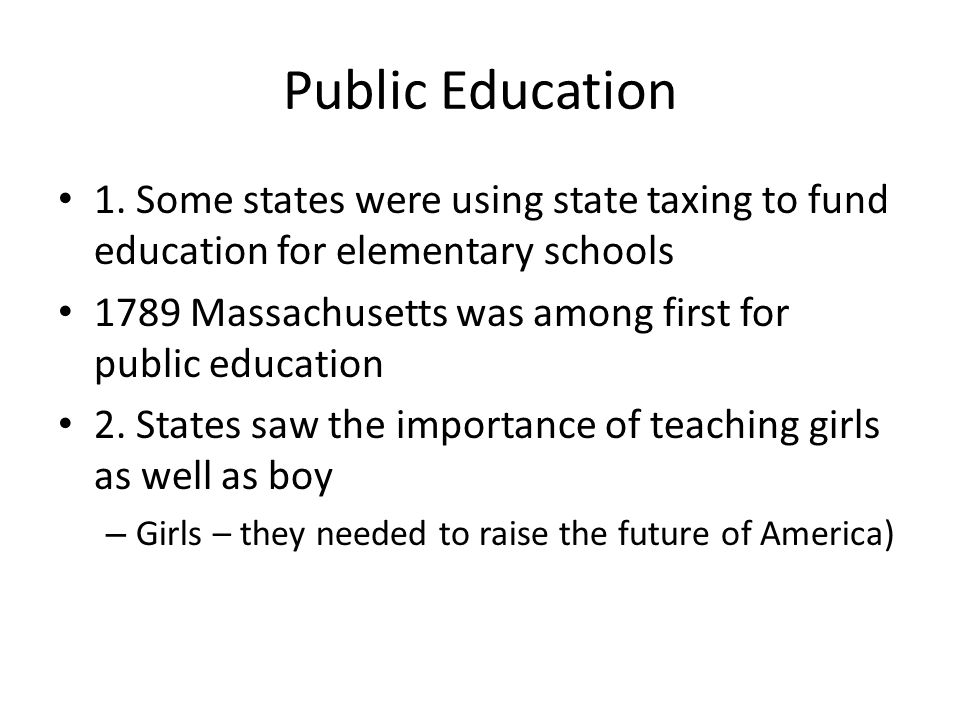 Public Education 1. Some states were using state taxing to fund education for elementary schools.