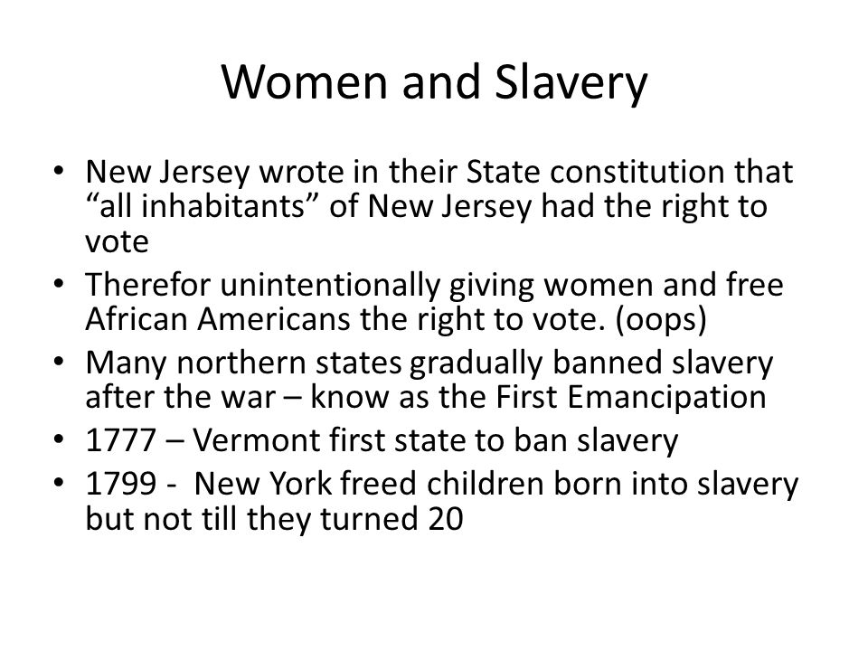 Women and Slavery New Jersey wrote in their State constitution that all inhabitants of New Jersey had the right to vote.