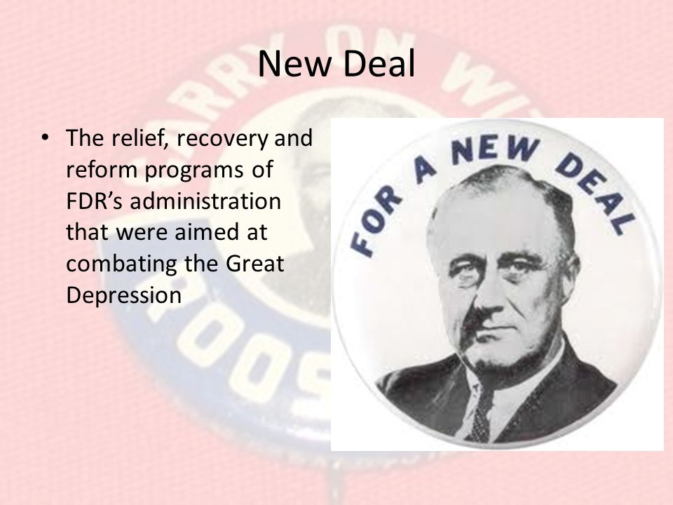 New Deal The relief, recovery and reform programs of FDR's administration that were aimed at combating the Great Depression.