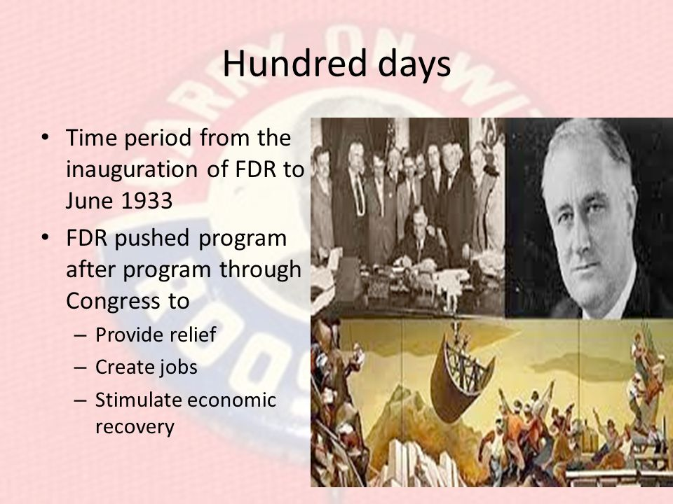 Hundred days Time period from the inauguration of FDR to June 1933