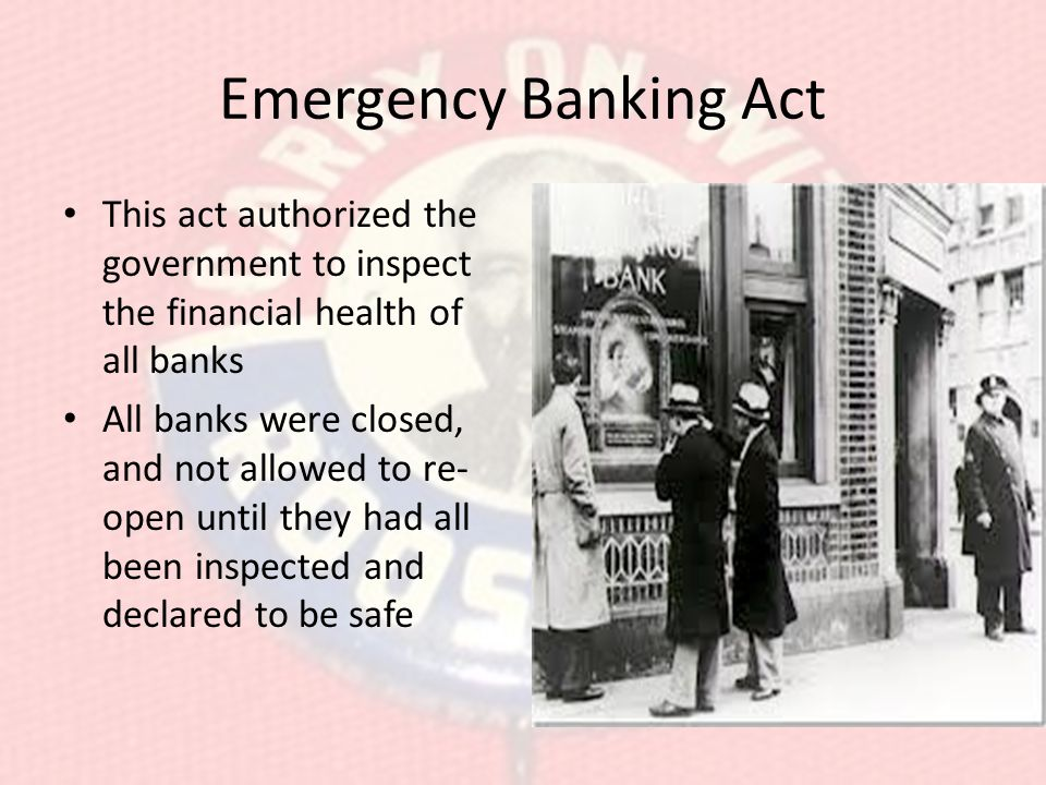 Emergency Banking Act This act authorized the government to inspect the financial health of all banks.