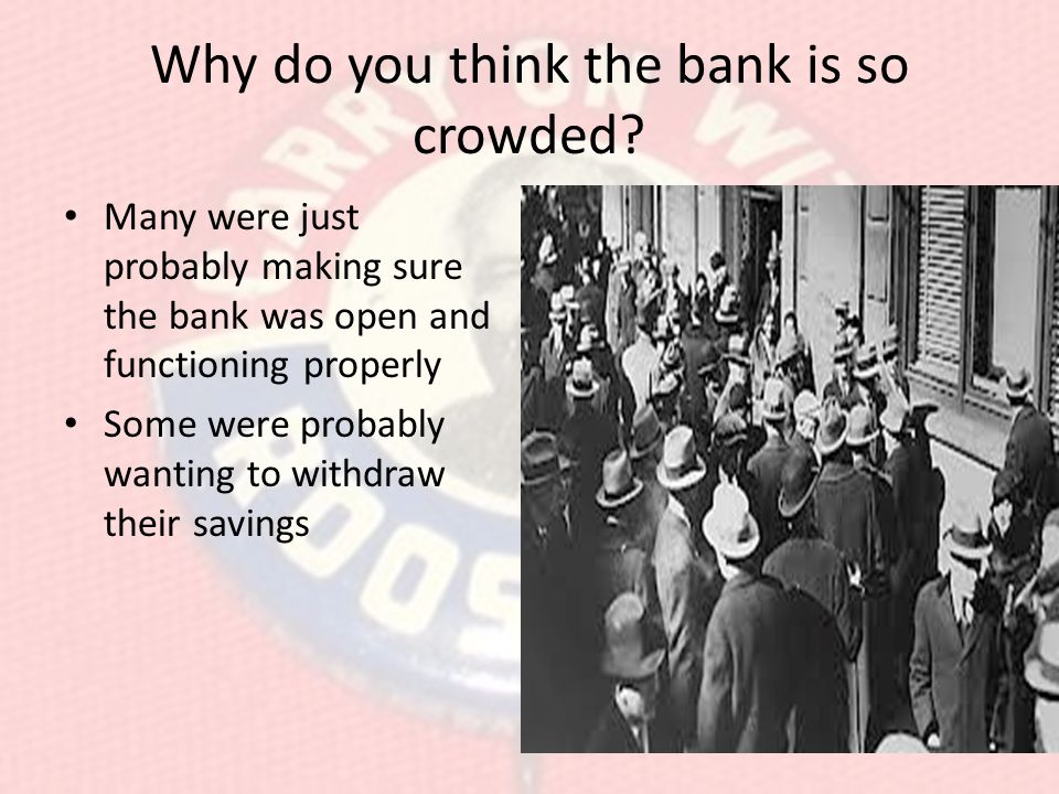 Why do you think the bank is so crowded