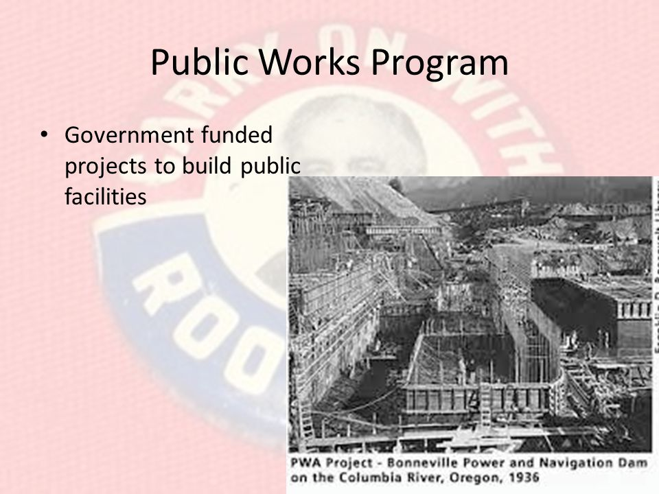 Public Works Program Government funded projects to build public facilities