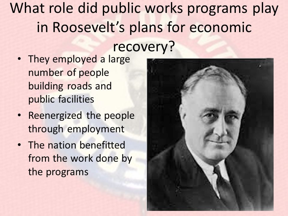 What role did public works programs play in Roosevelt's plans for economic recovery