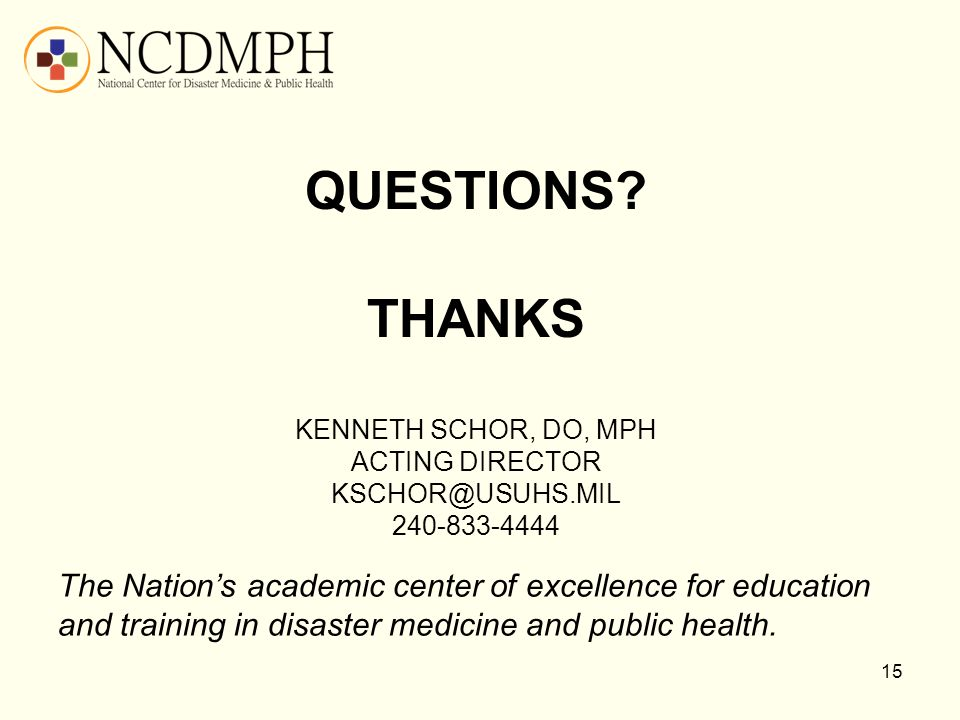 Questions. Thanks Kenneth Schor, DO, MPH Acting Director kschor@usuhs