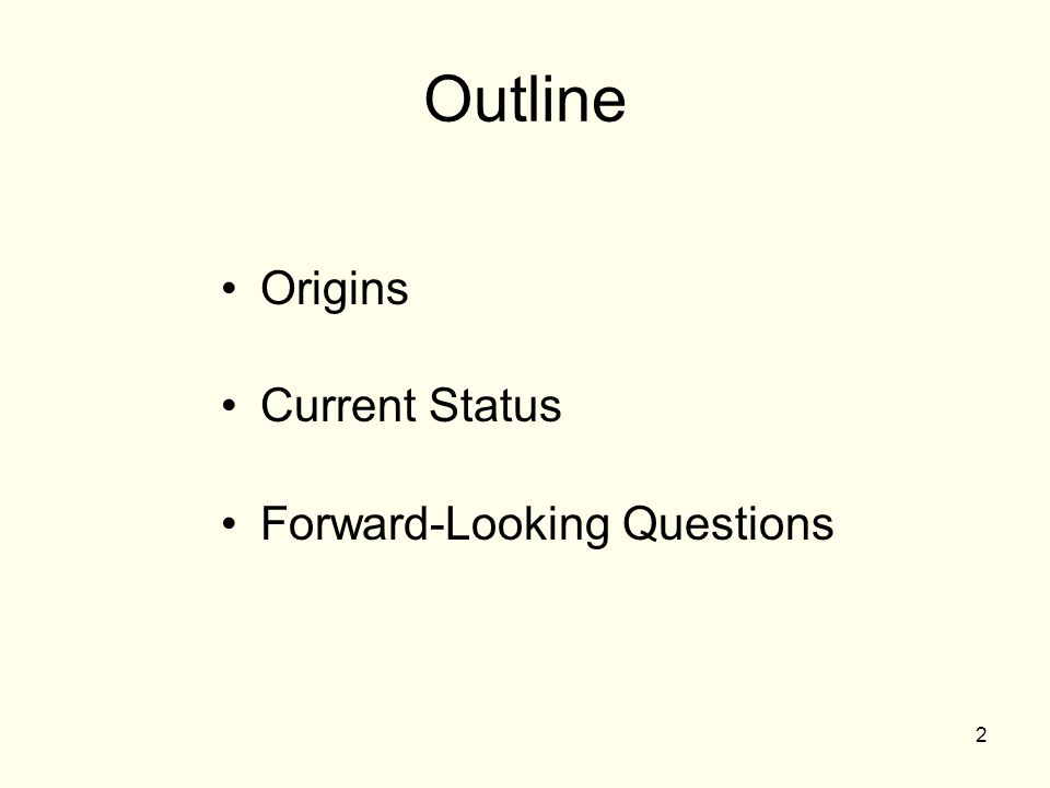 Outline Origins Current Status Forward-Looking Questions