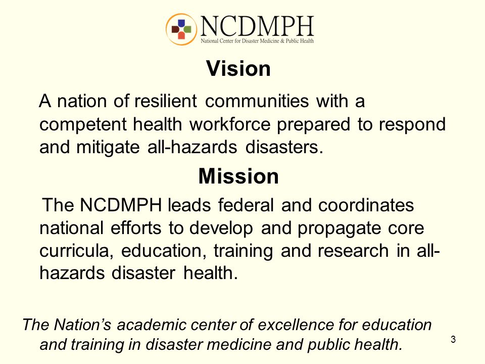 Vision A nation of resilient communities with a competent health workforce prepared to respond and mitigate all-hazards disasters.