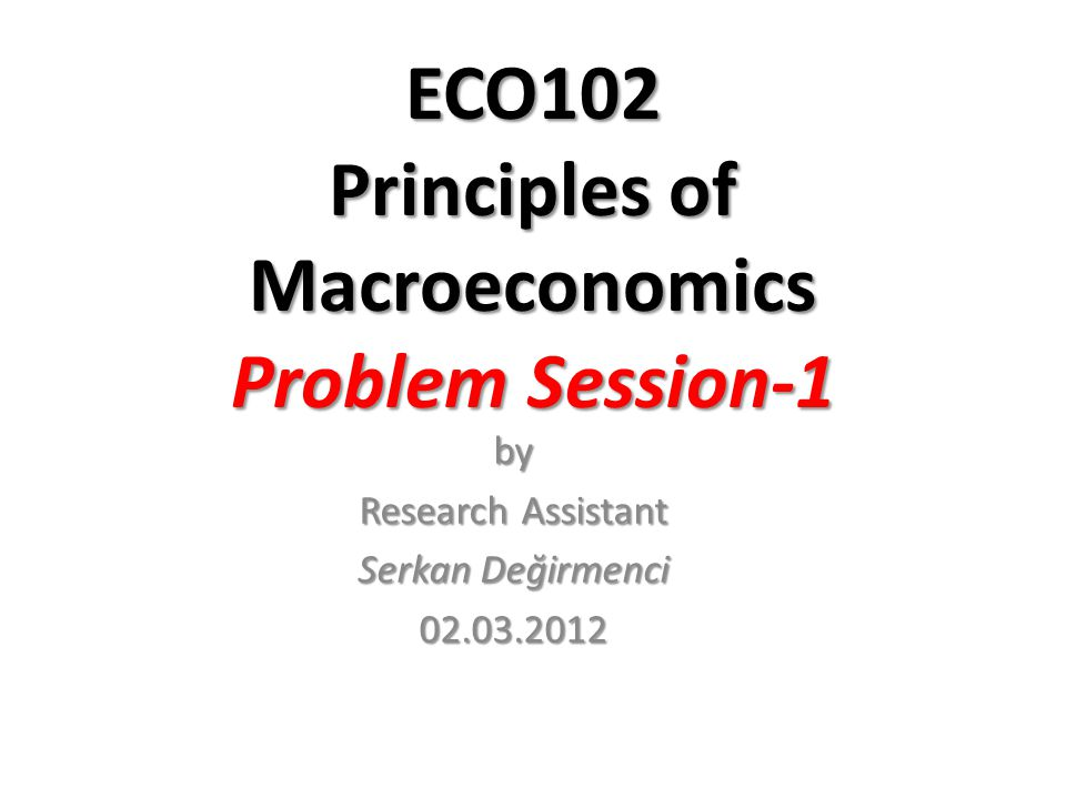 ECO102 Principles of Macroeconomics Problem Session-1