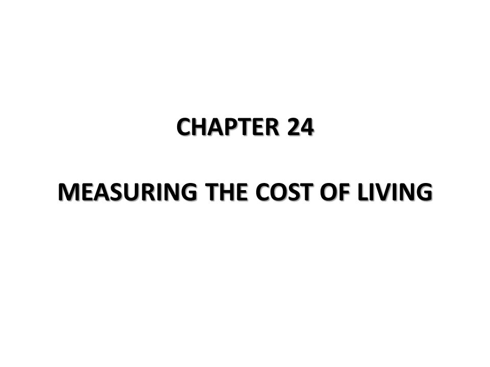 CHAPTER 24 MEASURING THE COST OF LIVING