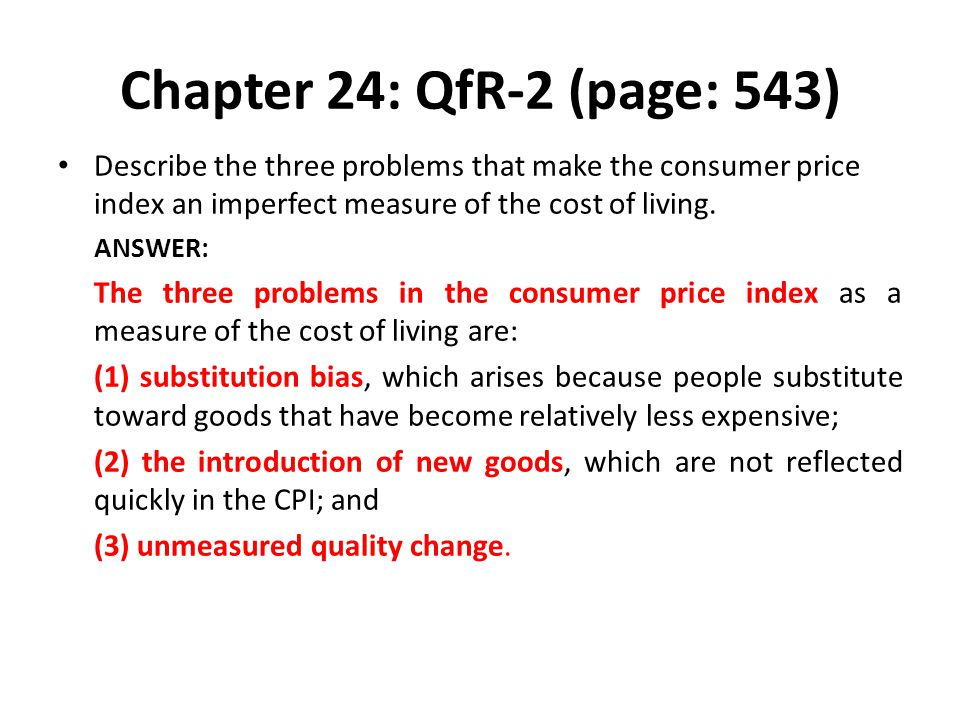 Chapter 24: QfR-2 (page: 543) Describe the three problems that make the consumer price index an imperfect measure of the cost of living.